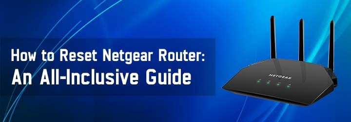 How to Reset Netgear Router: An All-Inclusive Guide