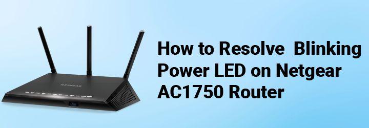 How to Resolve Blinking Power LED on Netgear AC1750 Router