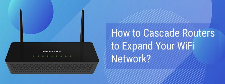 How to cascade routers to expand your wifi network