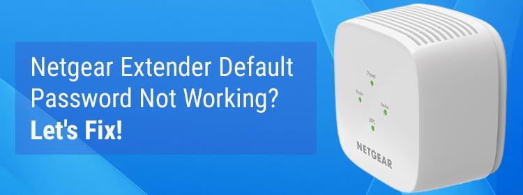 Netgear Extender Default Password Not Working? Let's Fix!